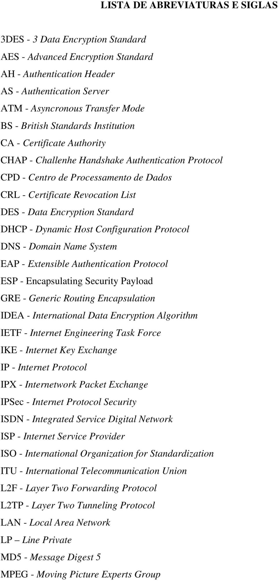 Standard DHCP - Dynamic Host Configuration Protocol DNS - Domain Name System EAP - Extensible Authentication Protocol ESP - Encapsulating Security Payload GRE - Generic Routing Encapsulation IDEA -