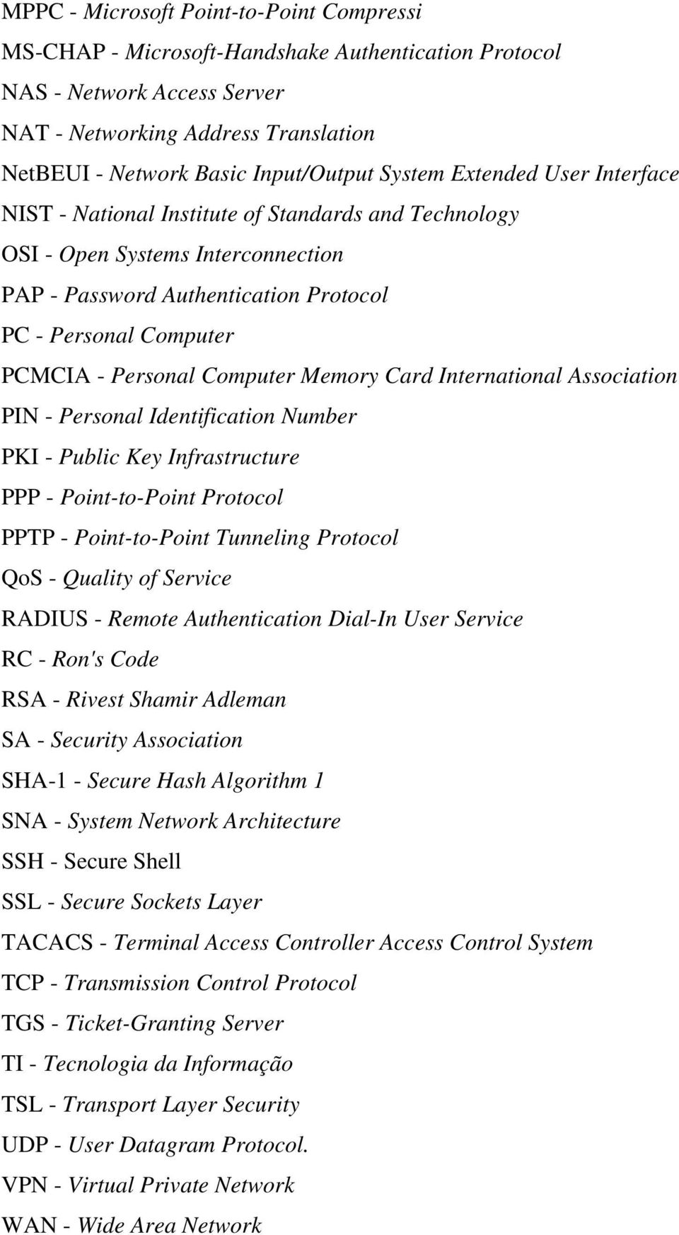 PCMCIA - Personal Computer Memory Card International Association PIN - Personal Identification Number PKI - Public Key Infrastructure PPP - Point-to-Point Protocol PPTP - Point-to-Point Tunneling