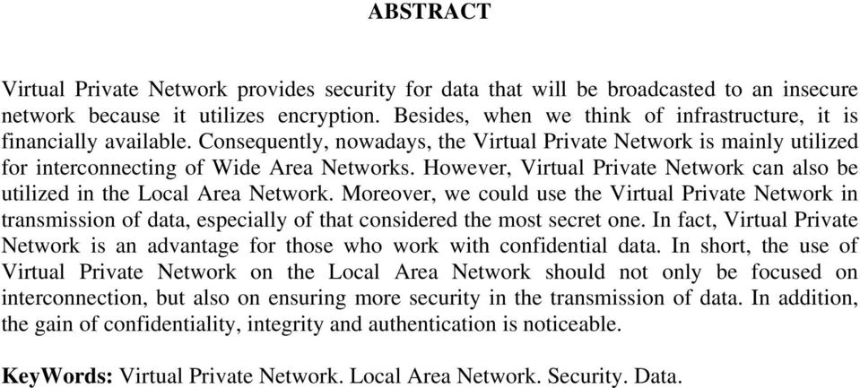 However, Virtual Private Network can also be utilized in the Local Area Network.
