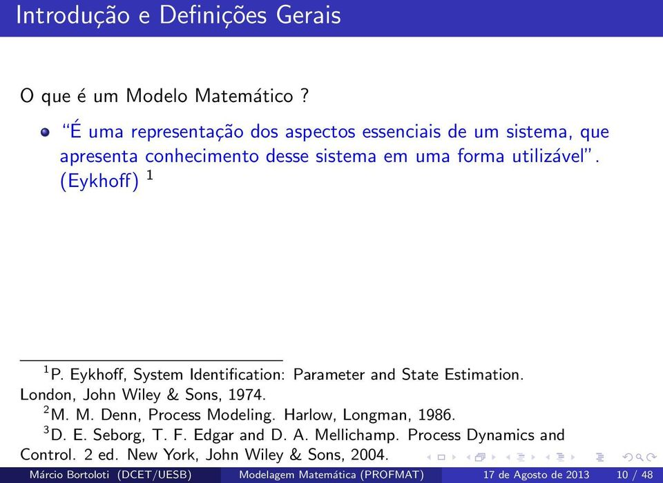 Eykhoff, System Identification: Parameter and State Estimation. London, John Wiley & Sons, 1974. 2 M. M. Denn, Process Modeling.