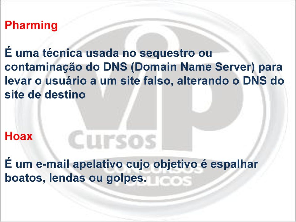 falso, alterando o DNS do site de destino Hoax É um e-mail