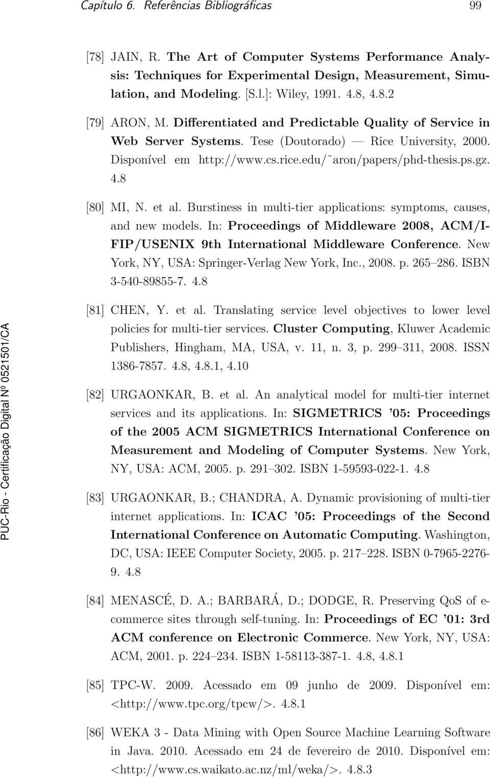 ps.gz. 4.8 [80] MI, N. et al. Burstiness in multi-tier applications: symptoms, causes, and new models. In: Proceedings of Middleware 2008, ACM/I- FIP/USENIX 9th International Middleware Conference.