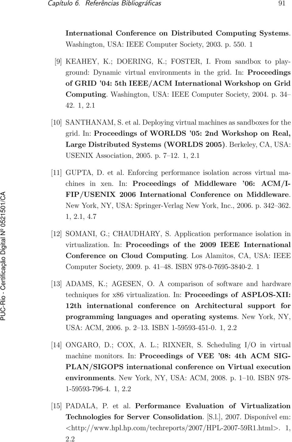 p. 34 42. 1, 2.1 [10] SANTHANAM, S. et al. Deploying virtual machines as sandboxes for the grid. In: Proceedings of WORLDS 05: 2nd Workshop on Real, Large Distributed Systems (WORLDS 2005).