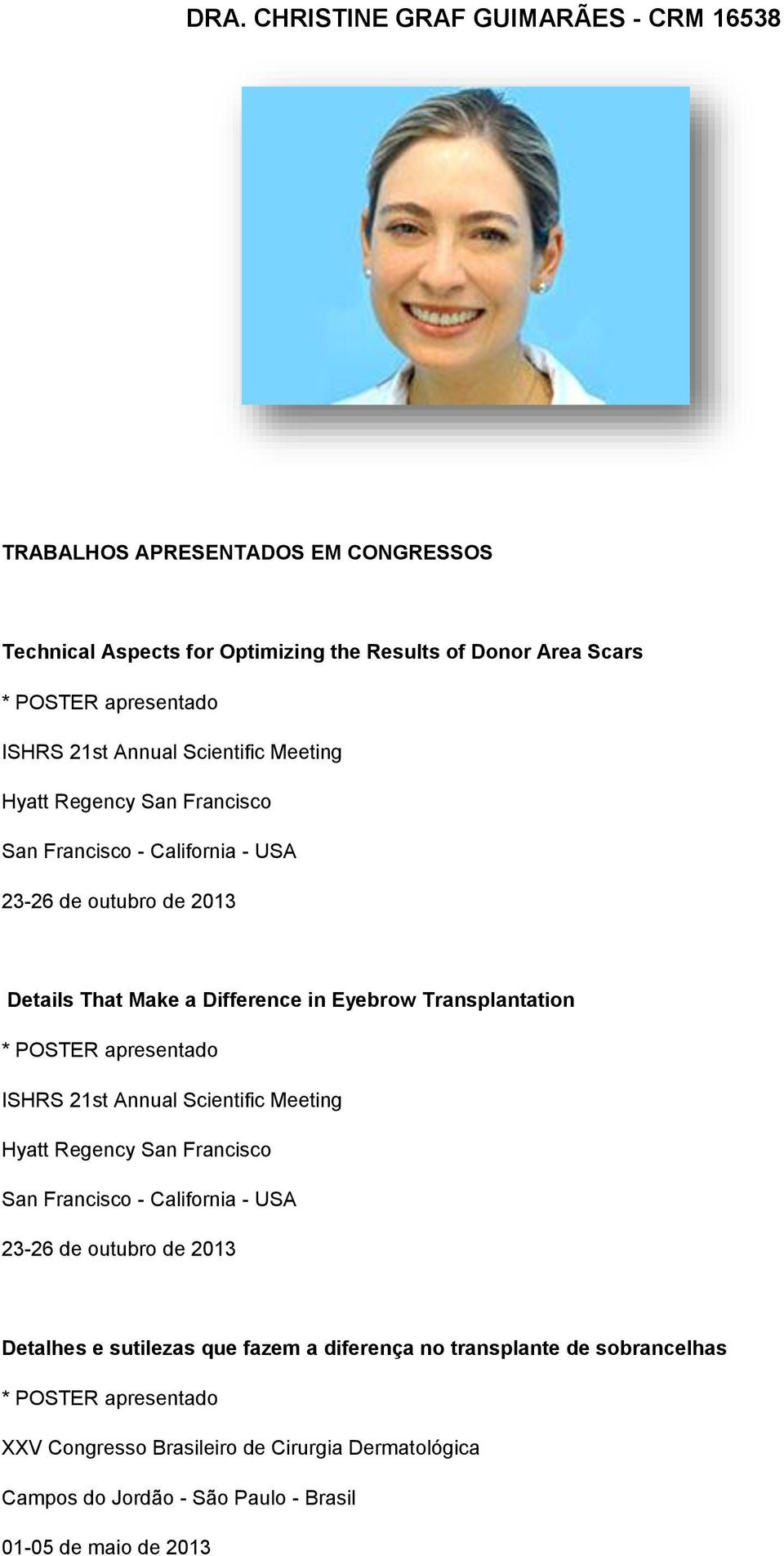 Transplantation ISHRS 21st Annual Scientific Meeting Hyatt Regency San Francisco San Francisco - California - USA 23-26 de outubro de 2013 Detalhes e