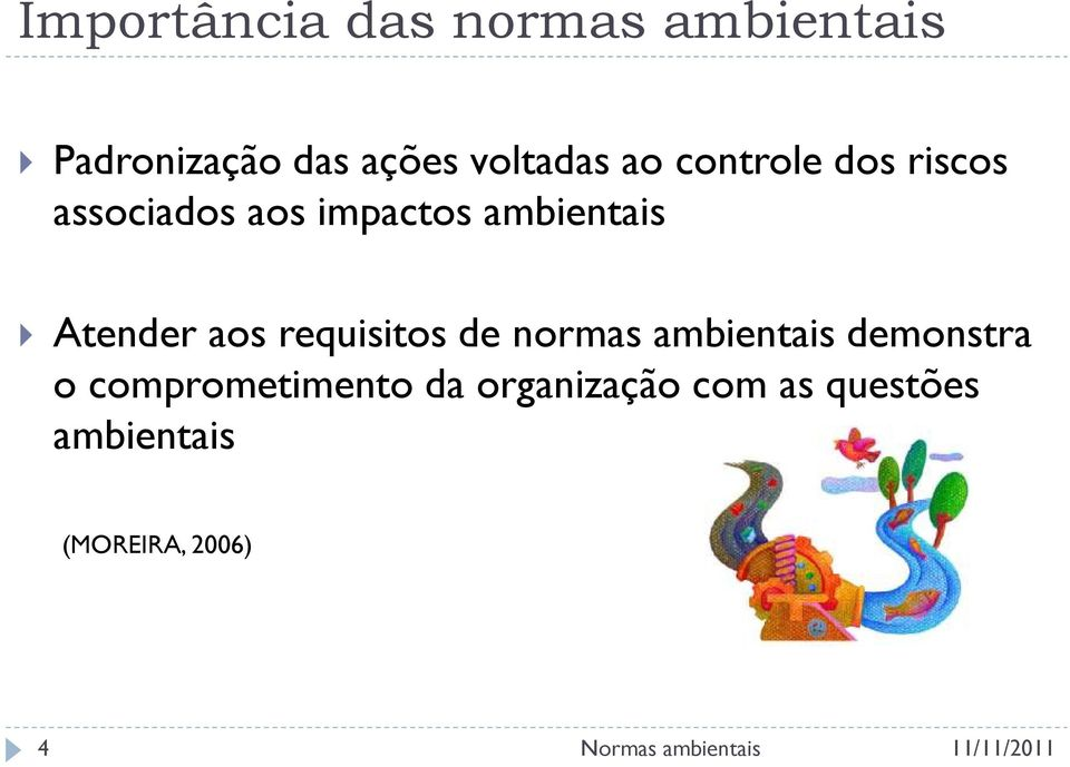 ambientais Atender aos requisitos de normas ambientais