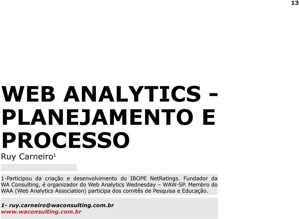 Fundador da WA Consulting, é organizador do Web Analytics Wednesday WAW-SP.