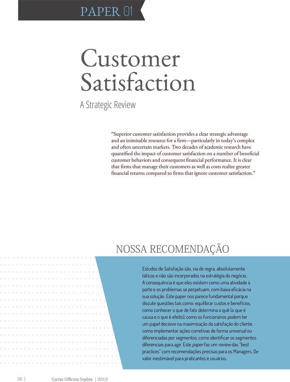 It is clear that firms that manage their customers as well as costs realize greater financial returns compared to firms that ignore customer satisfaction.