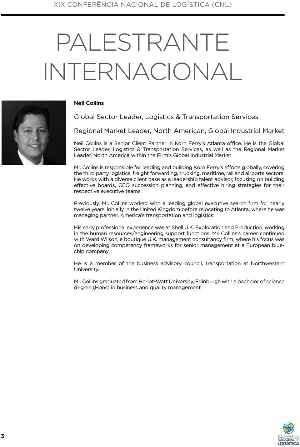 He is the Global Sector Leader, Logistics & Transportation Services, as well as the Regional Market Leader, North America within the Firm s Global Industrial Market. Mr.