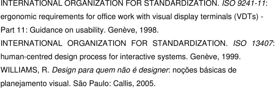 Guidance on usability. Genève, 1998.  ISO 13407: human-centred design process for interactive systems.