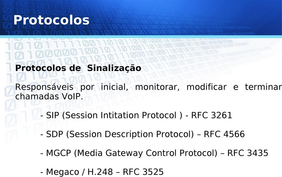 - SIP (Session Intitation Protocol ) - RFC 3261 - SDP (Session