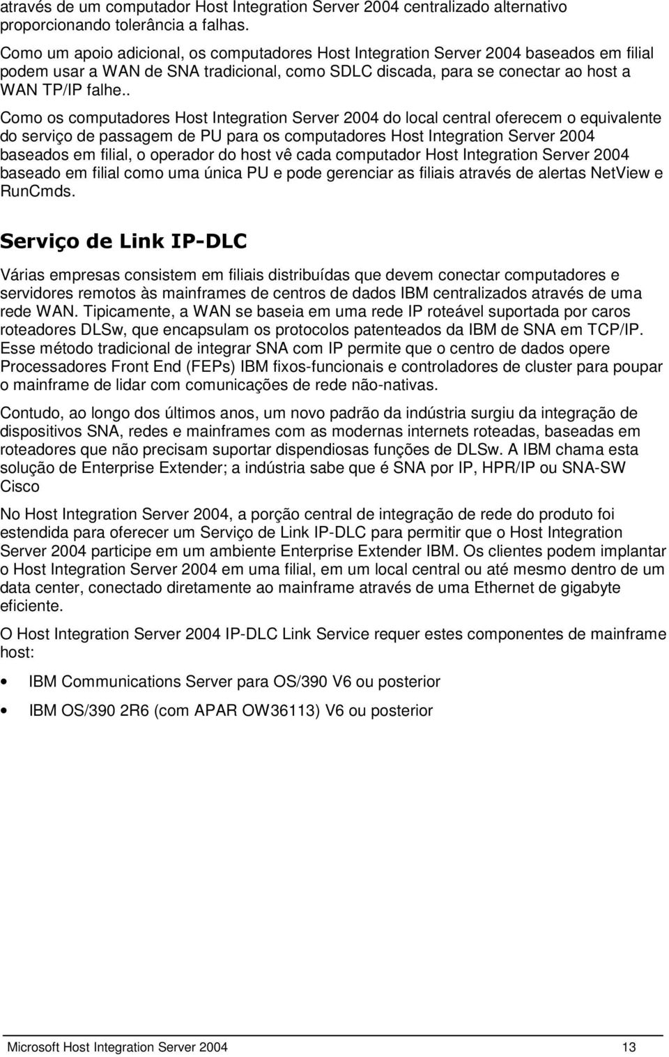 . Como os computadores Host Integration Server 2004 do local central oferecem o equivalente do serviço de passagem de PU para os computadores Host Integration Server 2004 baseados em filial, o
