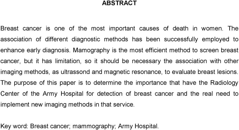 Mamography is the most efficient method to screen breast cancer, but it has limitation, so it should be necessary the association with other imaging methods, as