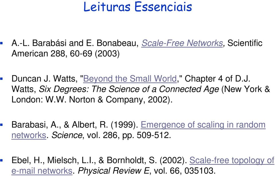 Barabasi, A., & Albert, R. (1999). Emergence of scaling in random networks. Science,, vol. 286, pp. 509-512. Ebel, H.