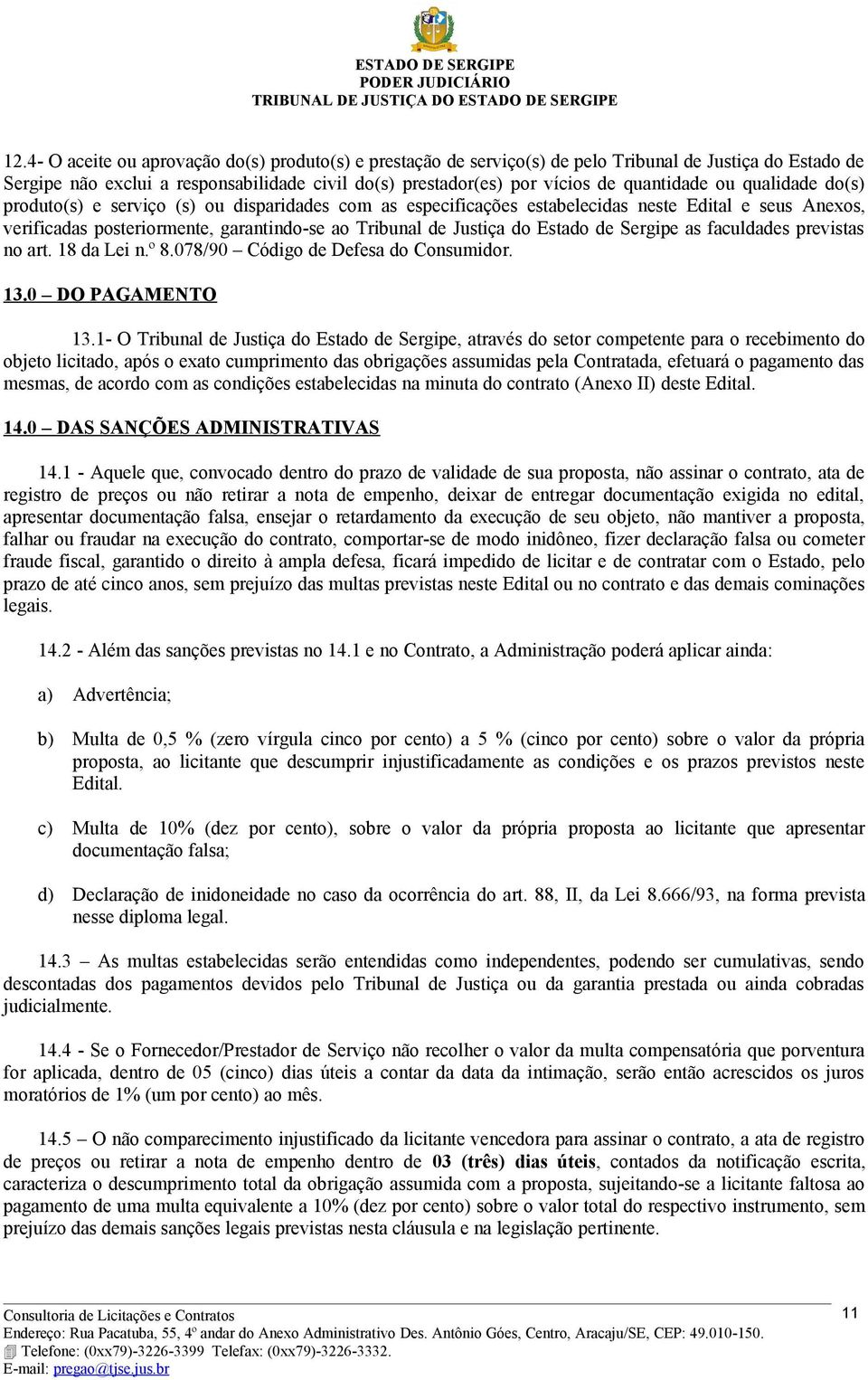 do Estado de Sergipe as faculdades previstas no art. 18 da Lei n.º 8.078/90 Código de Defesa do Consumidor. 13.0 DO PAGAMENTO 13.