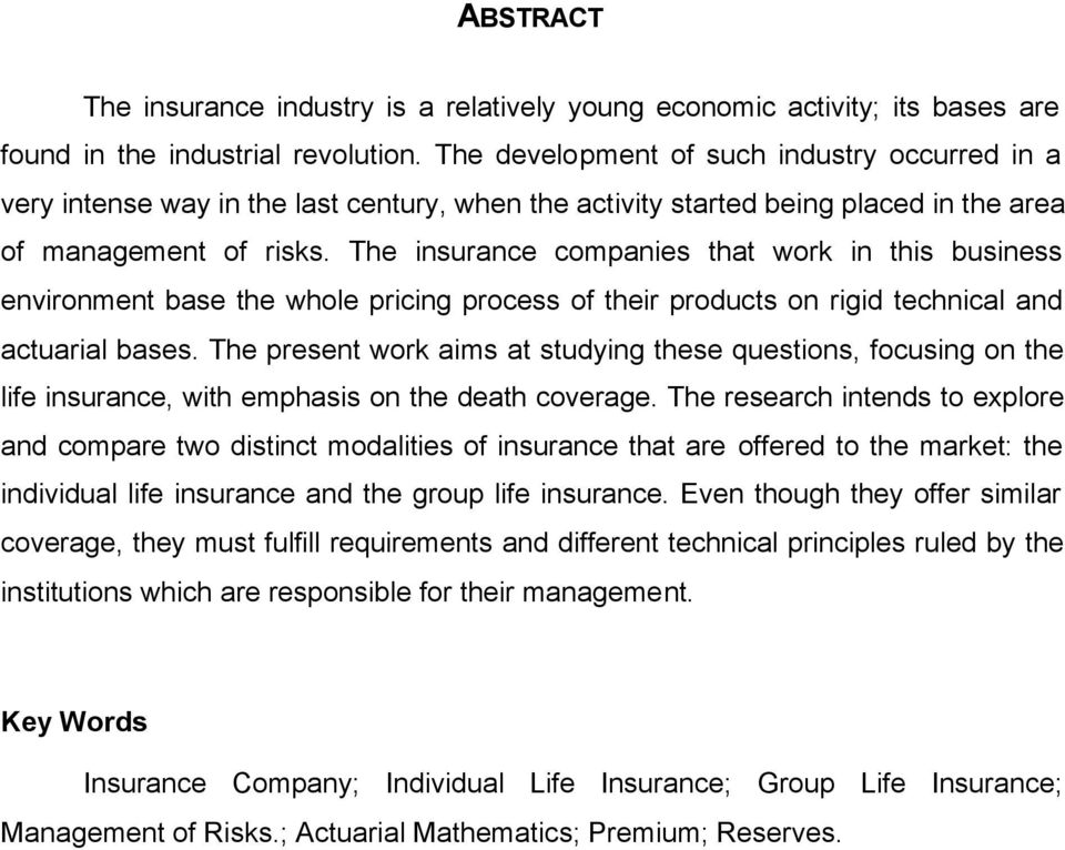The insurance companies that work in this business environment base the whole pricing process of their products on rigid technical and actuarial bases.