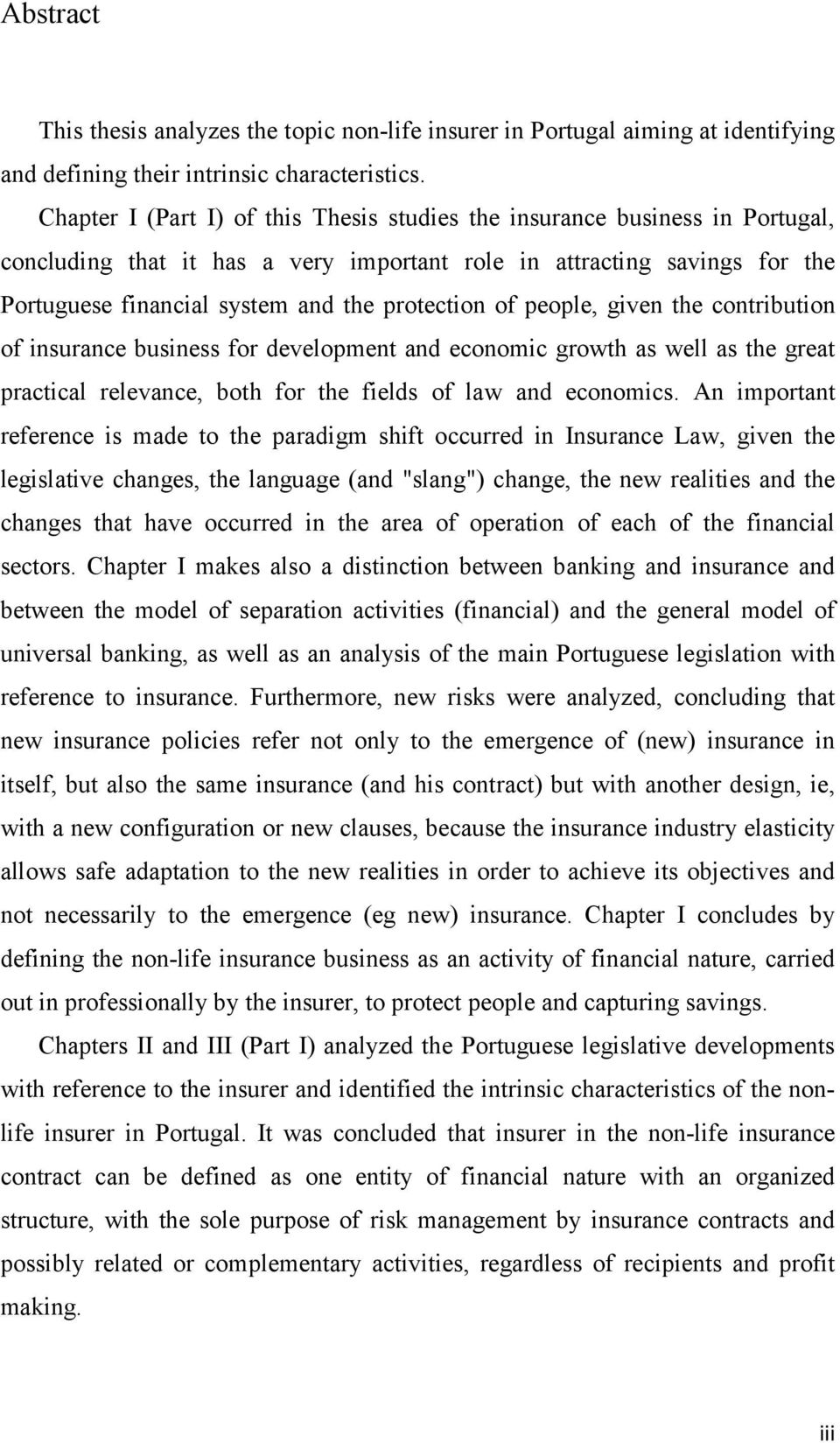 of people, given the contribution of insurance business for development and economic growth as well as the great practical relevance, both for the fields of law and economics.