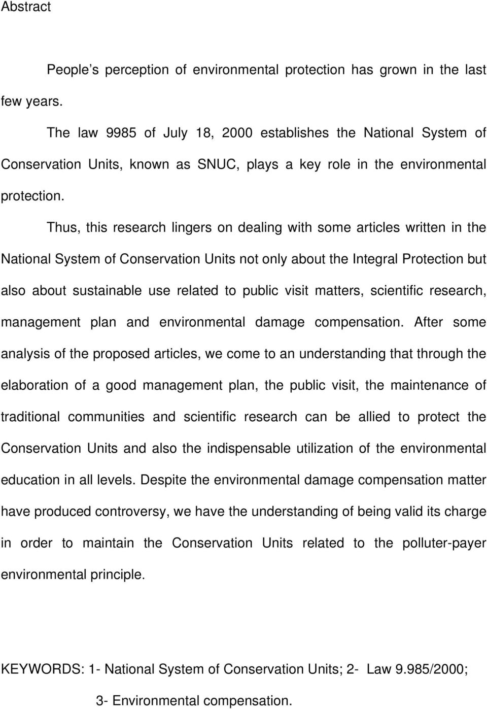 Thus, this research lingers on dealing with some articles written in the National System of Conservation Units not only about the Integral Protection but also about sustainable use related to public