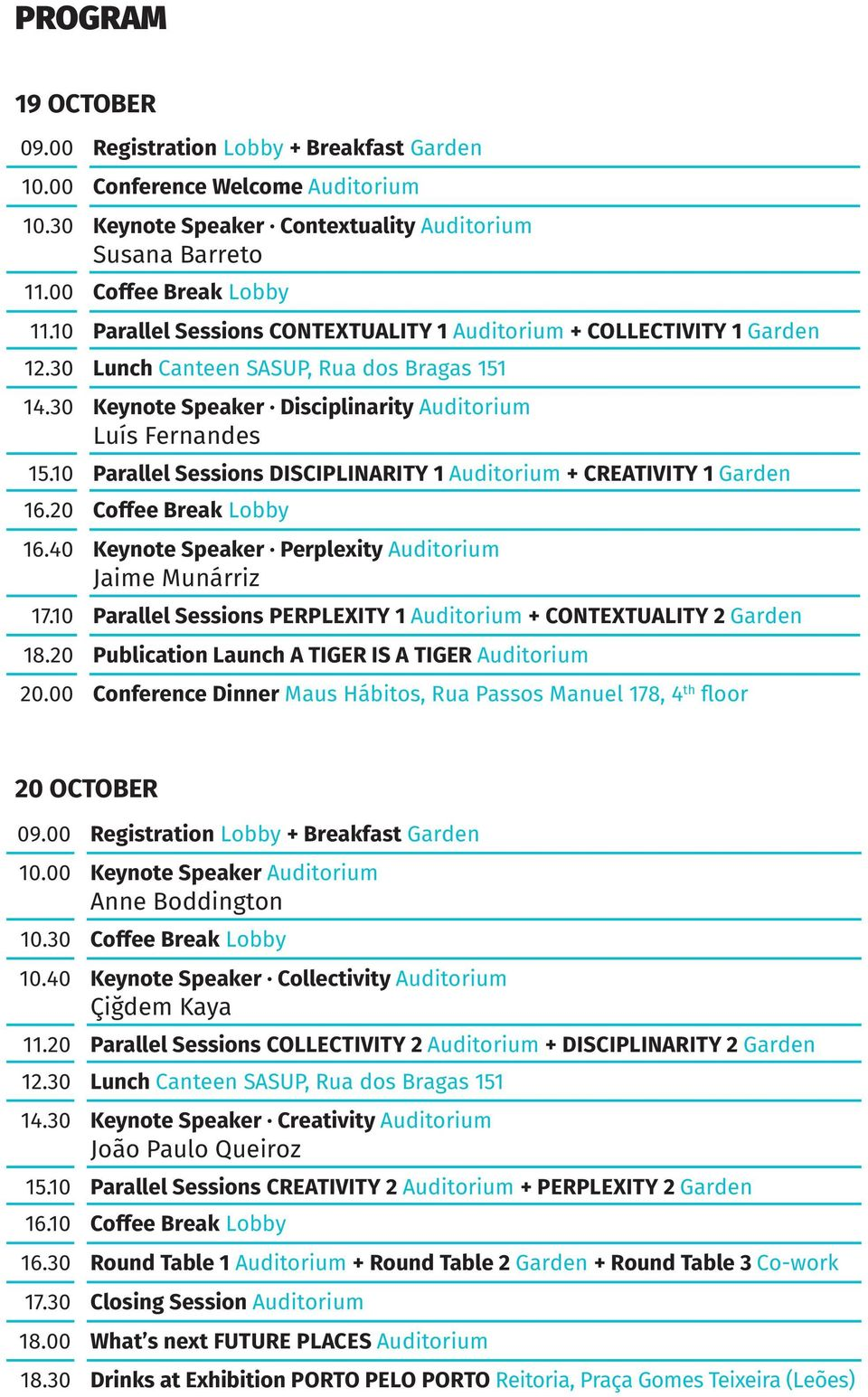 10 Parallel Sessions DISCIPLINARITY 1 Auditorium + CREATIVITY 1 Garden 16.20 Coffee Break Lobby 16.40 Keynote Speaker Perplexity Auditorium Jaime Munárriz 17.