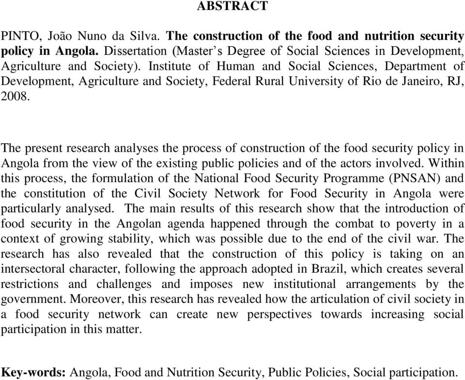 The present research analyses the process of construction of the food security policy in Angola from the view of the existing public policies and of the actors involved.