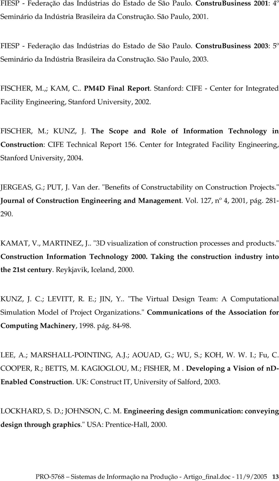 Stanford: CIFE - Center for Integrated Facility Engineering, Stanford University, 2002. FISCHER, M.; KUNZ, J. The Scope and Role of Information Technology in Construction: CIFE Technical Report 156.