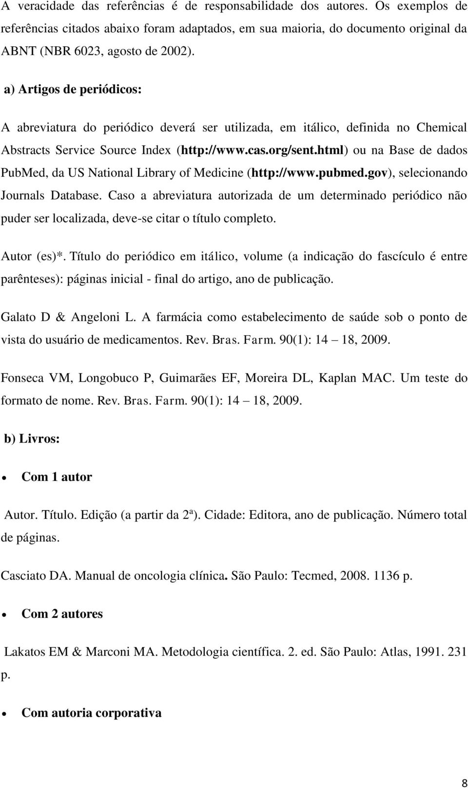 html) ou na Base de dados PubMed, da US National Library of Medicine (http://www.pubmed.gov), selecionando Journals Database.