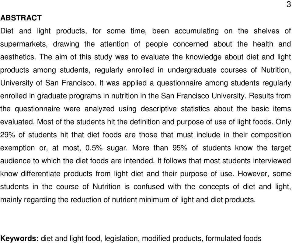 It was applied a questionnaire among students regularly enrolled in graduate programs in nutrition in the San Francisco University.