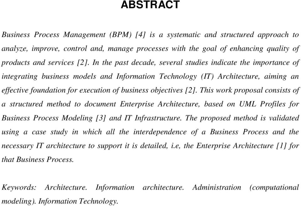 objectives [2]. This work proposal consists of a structured method to document Enterprise Architecture, based on UML Profiles for Business Process Modeling [3] and IT Infrastructure.