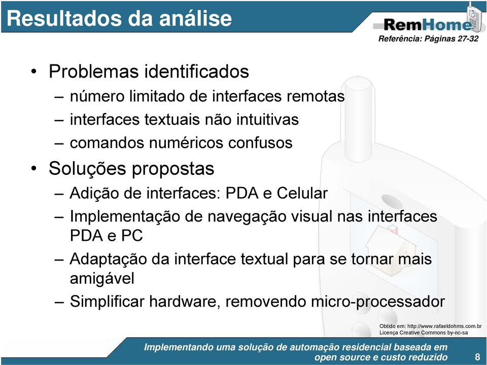 interfaces: PDA e Celular Implementação de navegação visual nas interfaces PDA e PC Adaptação da interface