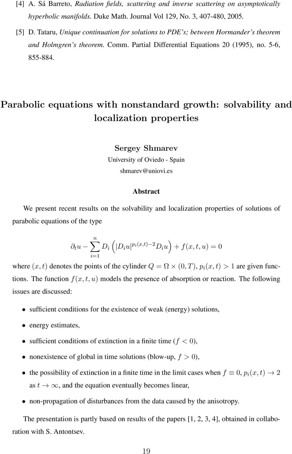Parabolic equations with nonstandard growth: solvability and localization properties Sergey Shmarev University of Oviedo - Spain shmarev@uniovi.