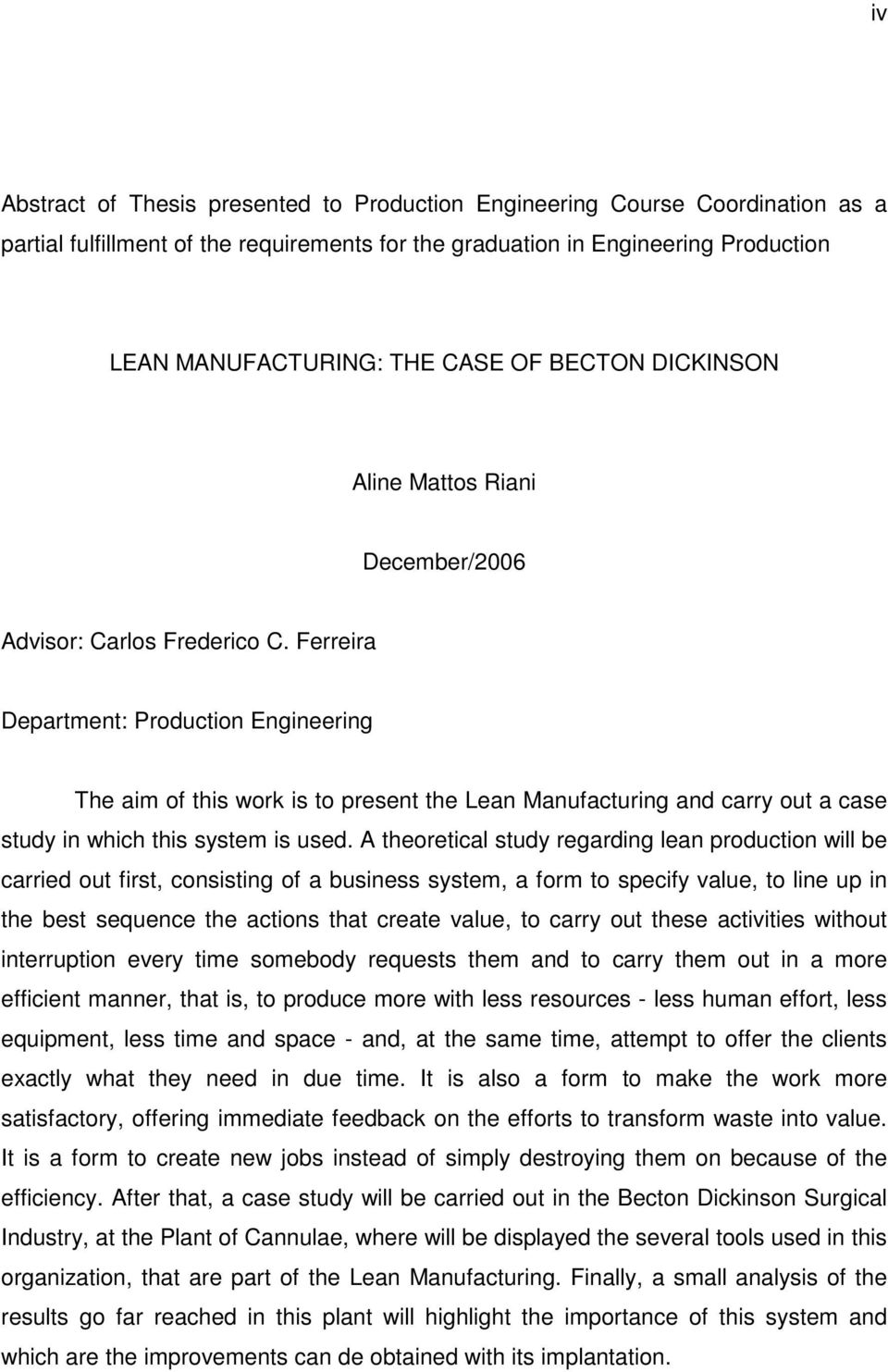 Ferreira Department: Production Engineering The aim of this work is to present the Lean Manufacturing and carry out a case study in which this system is used.
