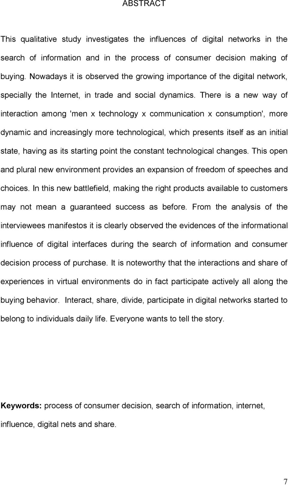 There is a new way of interaction among 'men x technology x communication x consumption', more dynamic and increasingly more technological, which presents itself as an initial state, having as its
