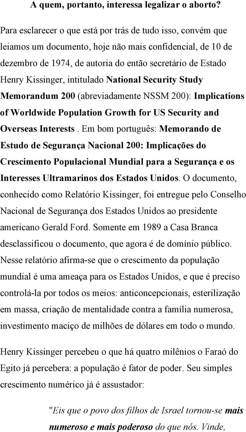 intitulado National Security Study Memorandum 200 (abreviadamente NSSM 200): Implications of Worldwide Population Growth for US Security and Overseas Interests.