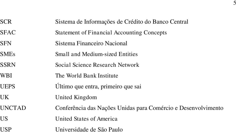 Social Science Research Network The World Bank Institute Último que entra, primeiro que sai United