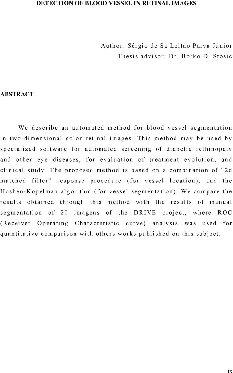 This method may be used by specialized software for automated screening of diabetic rethinopaty and other eye diseases, for evaluation of treatment evolution, and clinical study.