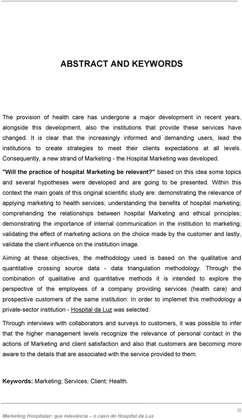 "Consequently, a new strand of Marketing - the Hospital Marketing was developed. ""Will the practice of hospital Marketing be relevant?"