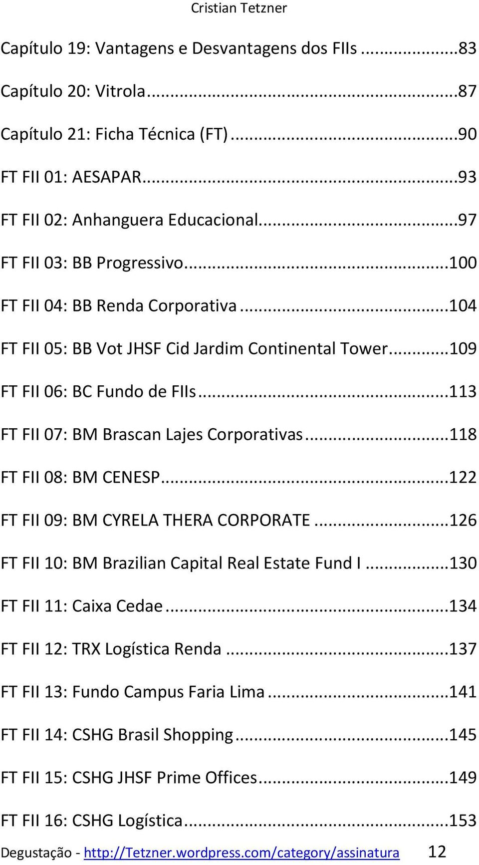 ..113 FT FII 07: BM Brascan Lajes Corporativas...118 FT FII 08: BM CENESP...122 FT FII 09: BM CYRELA THERA CORPORATE...126 FT FII 10: BM Brazilian Capital Real Estate Fund I.