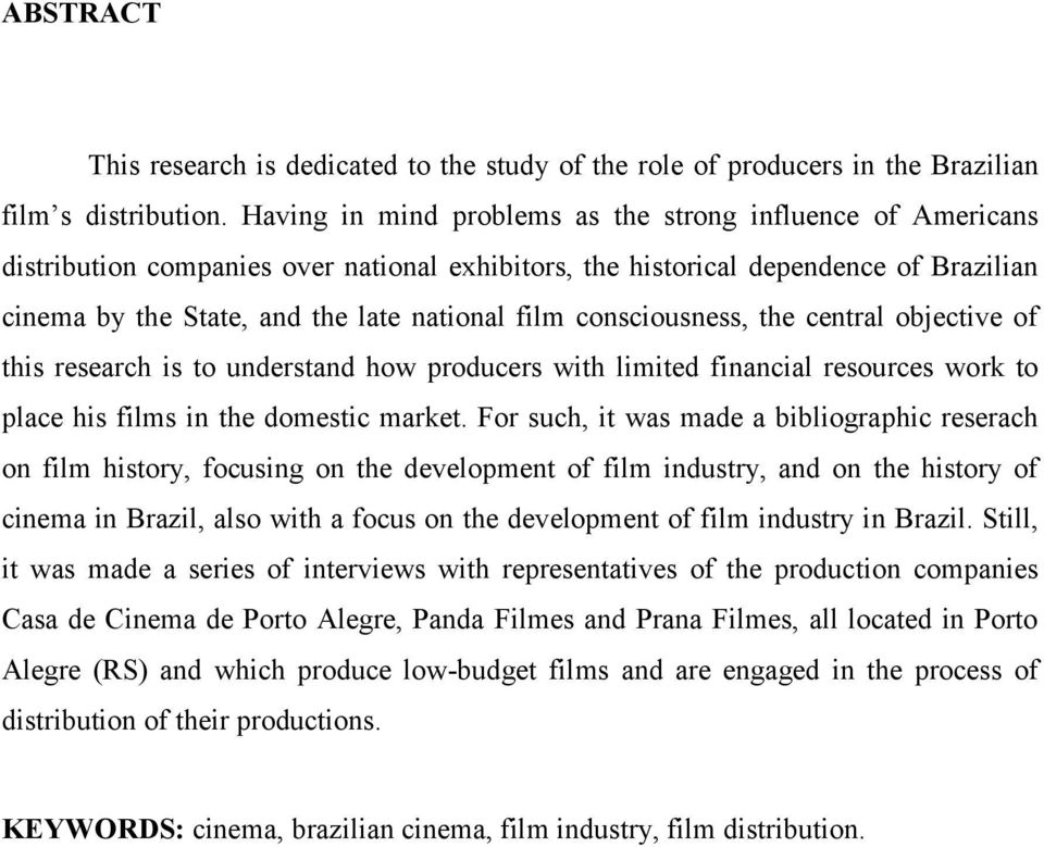consciousness, the central objective of this research is to understand how producers with limited financial resources work to place his films in the domestic market.