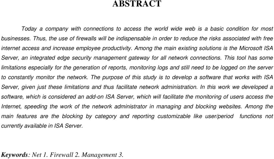 Among the main existing solutions is the Microsoft ISA Server, an integrated edge security management gateway for all network connections.