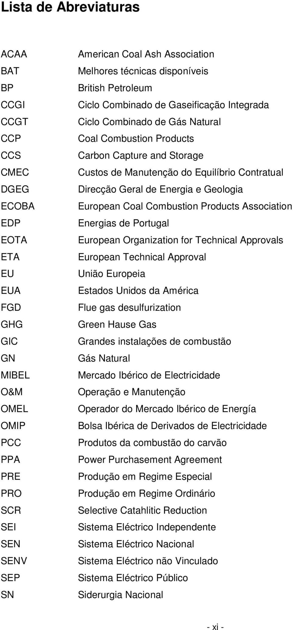 Equilíbrio Contratual Direcção Geral de Energia e Geologia European Coal Combustion Products Association Energias de Portugal European Organization for Technical Approvals European Technical Approval