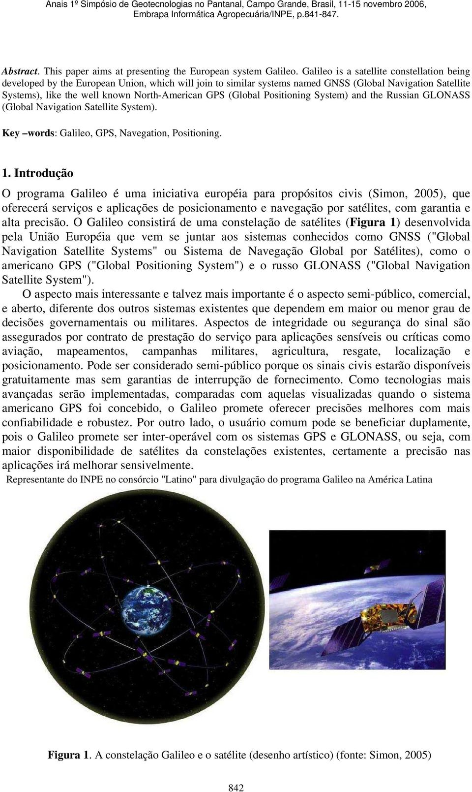 (Global Positioning System) and the Russian GLONASS (Global Navigation Satellite System). Key words: Galileo, GPS, Navegation, Positioning. 1.