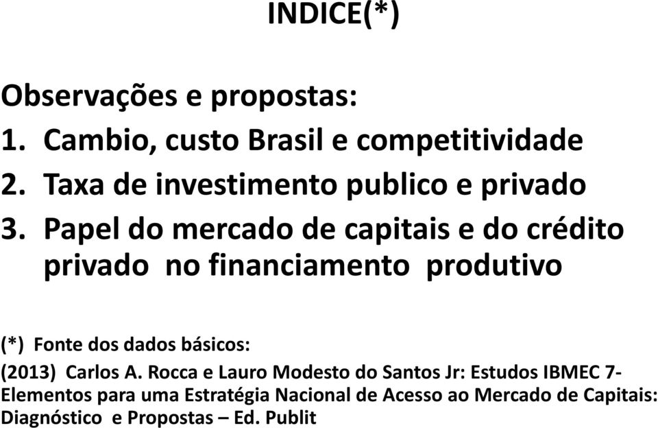 Papel do mercado de capitais e do crédito privado no financiamento produtivo (*) Fonte dos dados