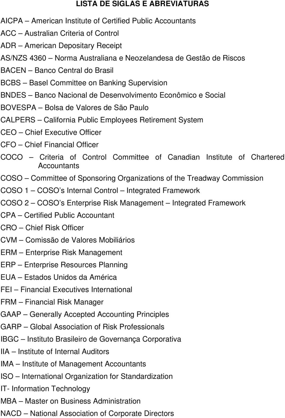 California Public Employees Retirement System CEO Chief Executive Officer CFO Chief Financial Officer COCO Criteria of Control Committee of Canadian Institute of Chartered Accountants COSO Committee