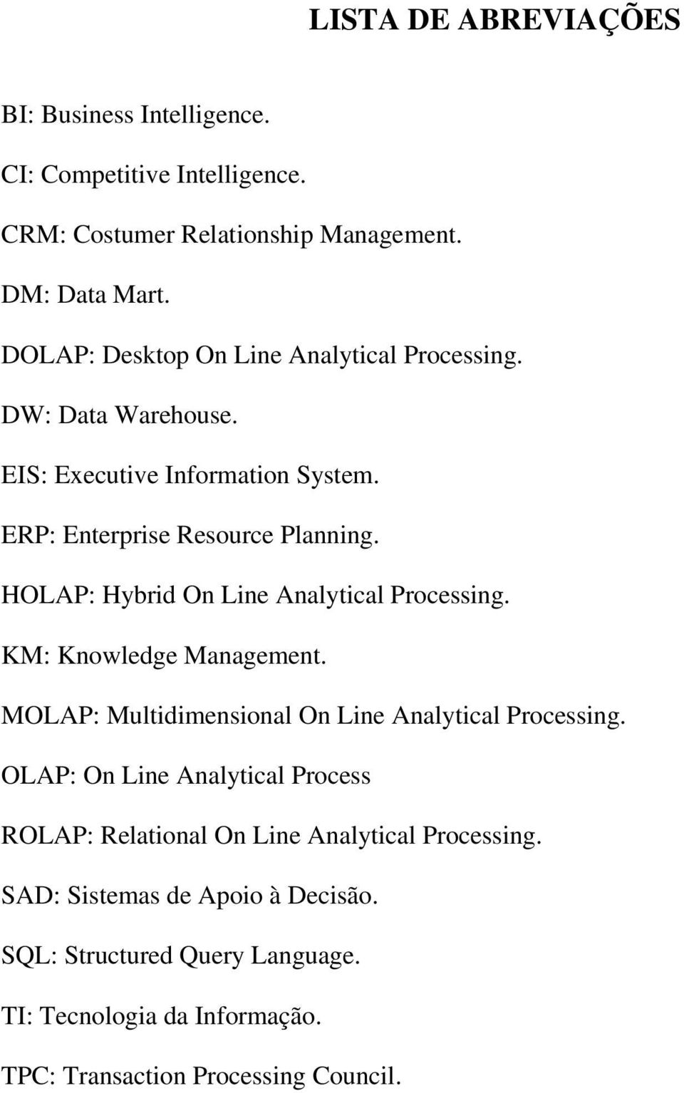 HOLAP: Hybrid On Line Analytical Processing. KM: Knowledge Management. MOLAP: Multidimensional On Line Analytical Processing.