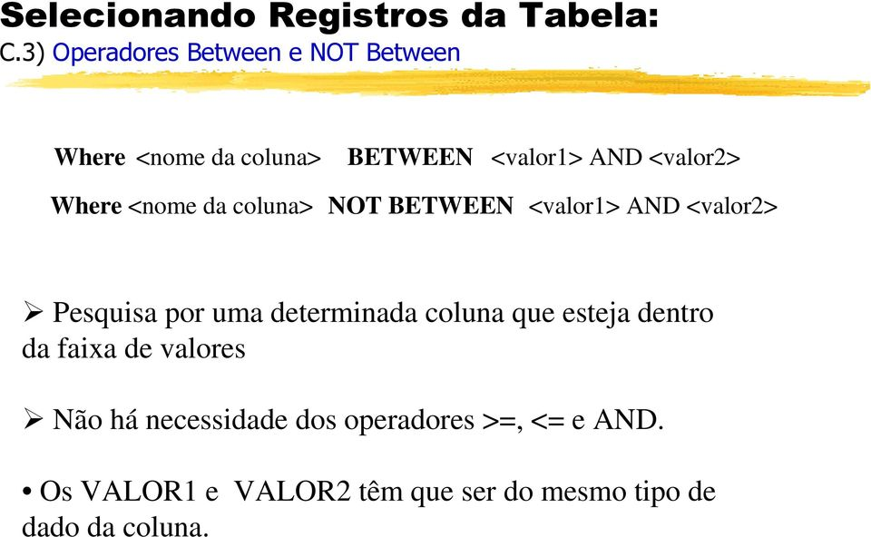 Where <nome da coluna> NOT BETWEEN <valor1> AND <valor2> Pesquisa por uma determinada