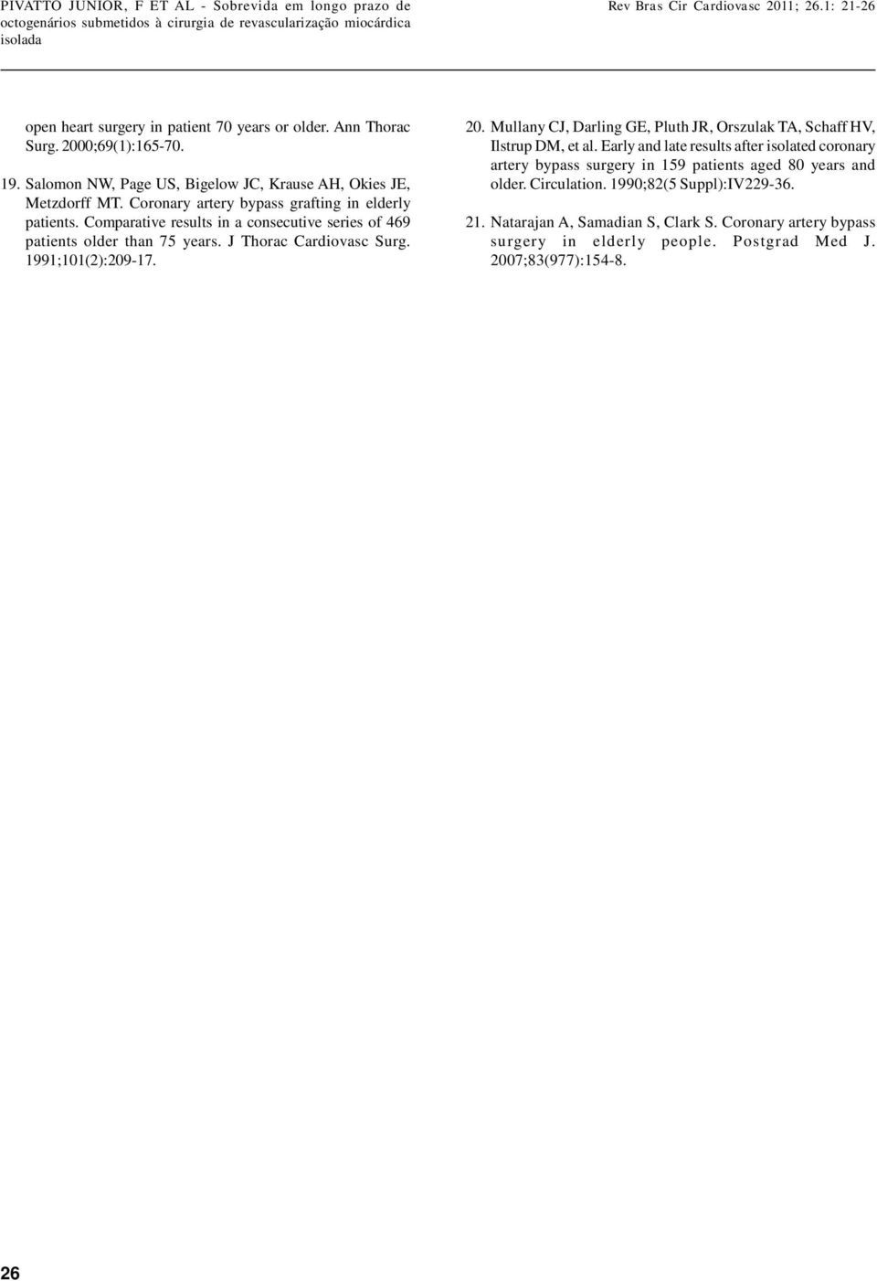 Comparative results in a consecutive series of 469 patients older than 75 years. J Thorac Cardiovasc Surg. 1991;101(2):20917. 20.