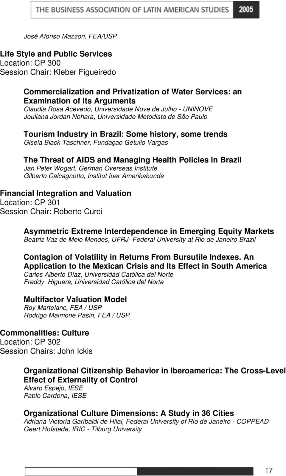 Fundaçao Getulio Vargas The Threat of AIDS and Managing Health Policies in Brazil Jan Peter Wogart, German Overseas Institute Gilberto Calcagnotto, Institut fuer Amerikakunde Financial Integration