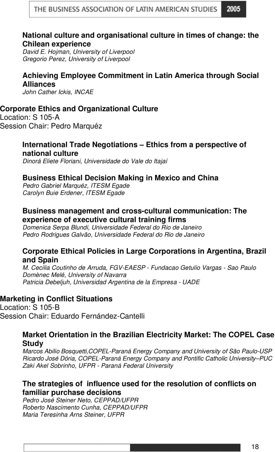 Organizational Culture Location: S 105-A Session Chair: Pedro Marquéz International Trade Negotiations Ethics from a perspective of national culture Dinorá Eliete Floriani, Universidade do Vale do
