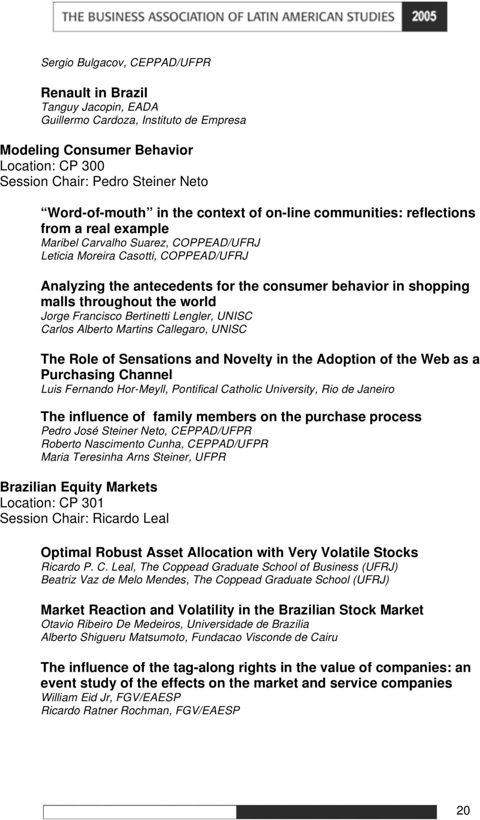 in shopping malls throughout the world Jorge Francisco Bertinetti Lengler, UNISC Carlos Alberto Martins Callegaro, UNISC The Role of Sensations and Novelty in the Adoption of the Web as a Purchasing