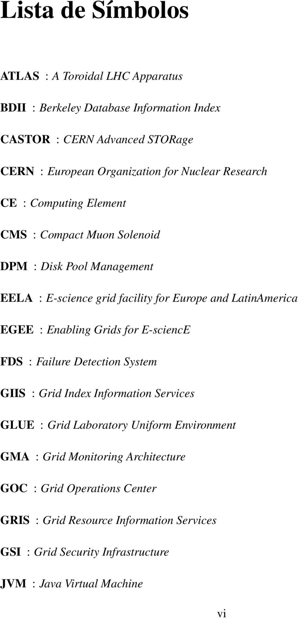 EGEE : Enabling Grids for E-sciencE FDS : Failure Detection System GIIS : Grid Index Information Services GLUE : Grid Laboratory Uniform Environment GMA :