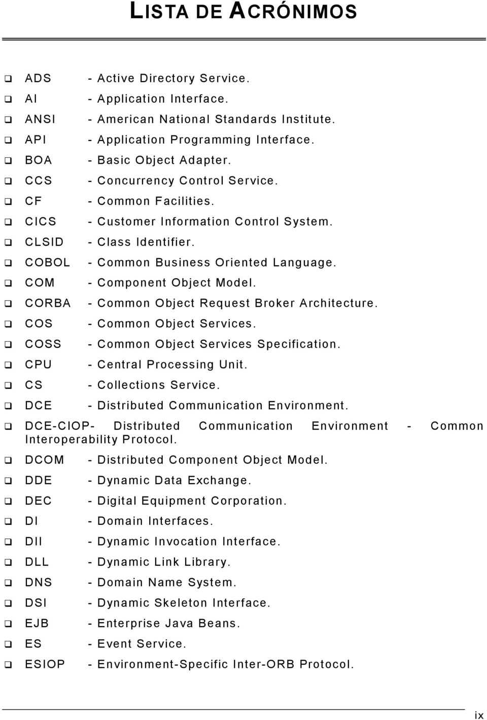 COM - Component Object Model. CORBA - Common Object Request Broker Architecture. COS - Common Object Services. COSS - Common Object Services Specification. CPU - Central Processing Unit.